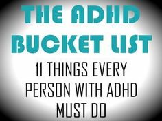 This is the ADHD bucket list. See the 11 things that every person with ADHD must do to live a less painful, more fun & exciting lifestyle. Adhd Odd, Adhd And Autism, What's Adhd, Adhd Quotes, Adhd Brain, Brain Gym, Adhd Help, Adhd Strategies, Instructional Strategies
