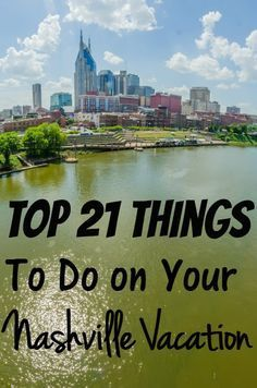 Taking a Nashville Vacation? Check out these top 21 things to do while in Tennessee!
