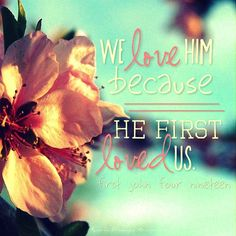 """""""We love Him because He first loved us."""" 1 John 4:19   Photo from the Instacanvas gallery of richinblessings."""