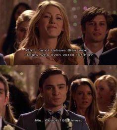 """Gossip Girl - S: """"Oh, no puedo creer que Blair gano!"""" :) """"Si.. quien hubiera votado por ella?""""  Chuck: """"Yo. Unas 150 veces."""""""