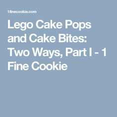 Lego Cake Pops and Cake Bites: Two Ways, Part I - 1 Fine Cookie