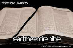 Before I die, I want to...Read the Entire Bible. Follow my bucket list and create your own @ BucketMate.com