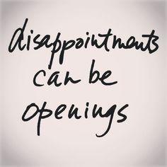 Las decepciones pueden ser aperturas... nuevas puertas nuevos caminos nuevas maneras nuevos puntos de vista...nueva vida.