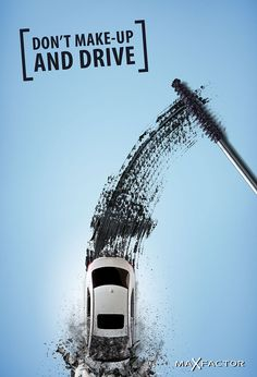 Max Factor Don't make-up and drive Creative Poster Design, Ads Creative, Creative Posters, Graphic Design Posters, Graphic Design Inspiration, Clever Advertising, Advertising Design, Campaign Posters, Advertising Campaign