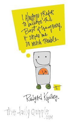 """I always prefer to believe the best of everybody, it saves me so much trouble."" [Rudyard Kipling]"