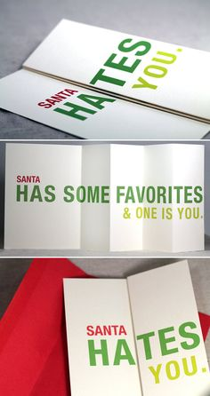 Clever Christmas Card.... Santa HATES you.  Maybe not these words...but interesting how it folds to have 2 phrases.