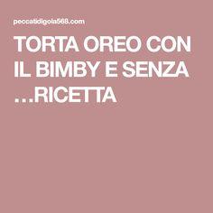 TORTA OREO CON IL BIMBY E SENZA …RICETTA