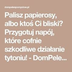 Palisz papierosy, albo ktoś Ci bliski? Przygotuj napój, które cofnie szkodliwe działanie tytoniu! - DomPelenPomyslow.pl Healthy Tips, Healthy Recipes, Body Detox, Slow Food, Detox Recipes, Detox Drinks, Wellness, Fett, Health And Beauty