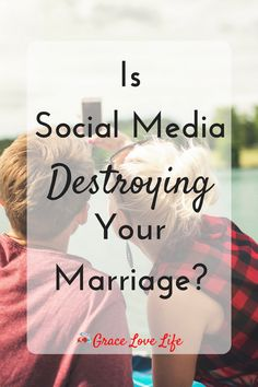 Is Social Media Destroying Your Marriage? | Grace Love Life