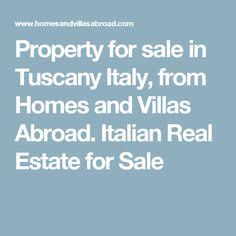 Property for sale in Tuscany Italy, from Homes and Villas Abroad. Italian Real Estate for Sale