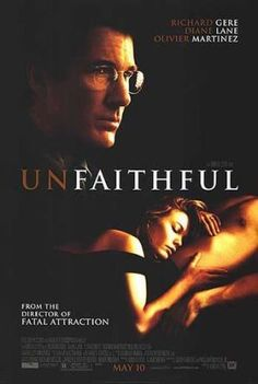 Unfaithful is a 2002 American erotic drama starring Richard Gere and Diane Lane. It tells about a couple living in suburban New York City whose marriage goes dangerously awry when the wife indulges in an adulterous fling with a stranger she encounters by chance in Manhattan.