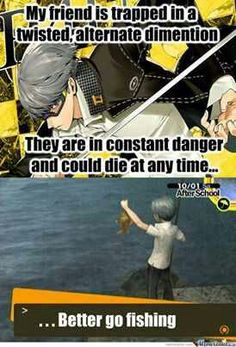 But isn't it such a beautiful day to fish and just relax while your friends are in danger? LOL HAHAHA!!