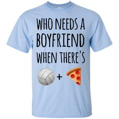 Who needs a boyfriend when there's volleyball + pizza T-Shirt
