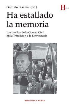 Ha estallado la memoria : las huellas de la Guerra Civil en la Transición a la Democracia.    Biblioteca Nueva, 2014