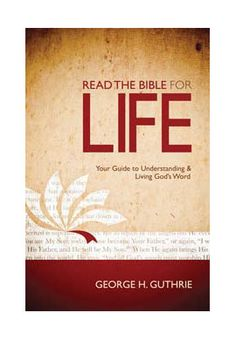 """Read the Bible for Life"" by George Guthrie"