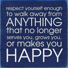 Respect yourself enough to walk away from anything that...