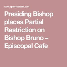 Presiding Bishop places Partial Restriction on Bishop Bruno – Episcopal Cafe