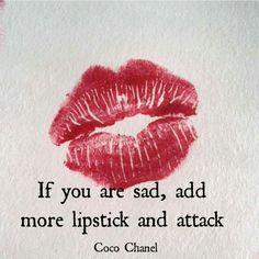 Si estas triste agrega más lápiz labial y atacá ~ Coco Chanel