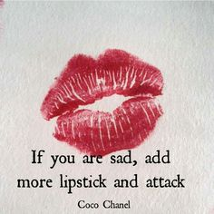 If you are sad, add more lipstick and attack ~ Coco Chanel