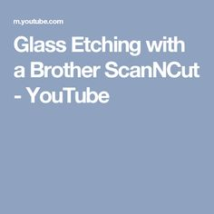 Glass Etching with a Brother ScanNCut - YouTube
