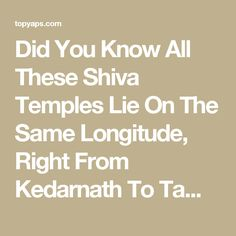 Did You Know All These Shiva Temples Lie On The Same Longitude, Right From Kedarnath To Tamil Nadu?