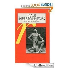 Male Impersonators: Men Performing Masculinity by Mark Simpson