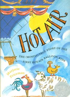 Hot Air: The (Mostly) True Story of the First Hot-Air Balloon Ride, 2006 Honor | Association for Library Service to Children (ALSC)