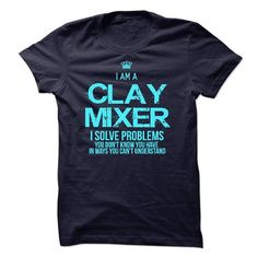 I am a Clay Mixer - #coworker gift #food gift. CHECK PRICE => https://www.sunfrog.com/LifeStyle/I-am-a-Clay-Mixer.html?68278
