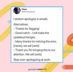It's time for us to stop apologizing, especially at work. Studies have shown we as women apologize more. Own your assertiveness. English Writing Skills, Writing Tips, Email Writing, Life Advice, Career Advice, Career Help, Life Tips, Job Interview Tips, Job Interviews