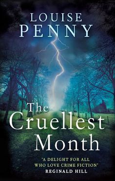 The Cruellest Month (Chief Inspector Gamache): Louise Penny - I loved this book, especially the ending. It really makes you think. Such wonderful characters - as always.
