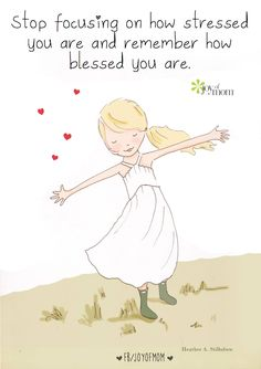 Stop focusing on how stressed you are and remember how blessed you are. #blessed #stressed #life #live #moments #memories #love #joy #happiness #family #pets #friendship #vickireece #joyofmom Illustration courtesy of Rose Hill Designs by Heather Stillufsen