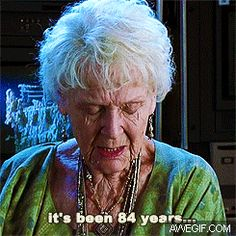 """My Reaction when someone finally makes a decision. """"It's been 84 years."""""""