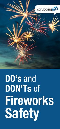 Remember the DO's and DON'Ts of Fireworks Safety this Fourth of July. #4thofjuly | http://Scrubbing.in