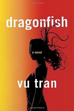 Dragonfish: A Novel by Vu Tran