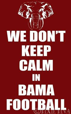 No we dont hahahah ROLL TIDE!