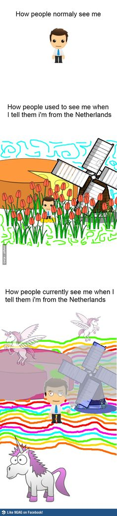 The truth about Dutch people <-- where not that stoned... Well.... Not all of us...