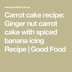 Carrot cake recipe: Ginger nut carrot cake with spiced banana icing Recipe | Good Food