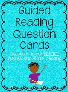 Guided Reading Question Cards: Questions to ask BEFORE, DURING, and AFTER reading.  {Fiction & Nonfiction cards} $