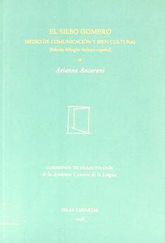 El silbo gomero : medio de comunicación y bien cultural / Arianna Ancarani.2009 http://absysnetweb.bbtk.ull.es/cgi-bin/abnetopac01?TITN=412252