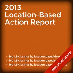 2013 Location-Based Action Report Industry Research, Digital Marketing, Action, Ads, Activities, Group Action
