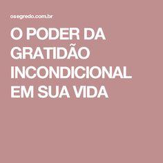 O PODER DA GRATIDÃO INCONDICIONAL EM SUA VIDA
