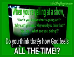 Do You Think That's How God Feels...?