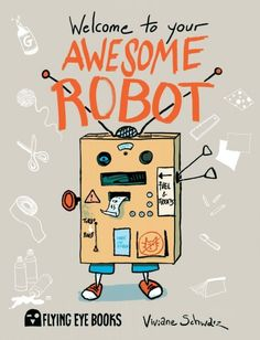 WELCOME TO YOUR AWESOME ROBOT by VIVIANE SCHWARZ. Schwarz is one of my favorite picture book illustrator/authors. With her newest book she combines a graphic novel with a craft book, including cut outs, worksheets and lots of fantastic ideas to build a robot (out of cardboard...) at home!