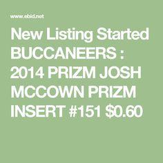 New Listing Started BUCCANEERS : 2014 PRIZM JOSH MCCOWN PRIZM INSERT #151 $0.60