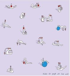 Next you have some wine, make Yoga wine. Excellent postures and breathe then sip!