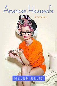 American Housewife: Stories by Helen Ellis