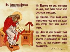 Rebuke no one, criticize no one, not even those who live very wickedly. Isaac the Syrian Christian Love, Christian Humor, Christian Faith, Christian Quotes, Prayer Scriptures, Prayer Quotes, Bible Quotes, Motivational Quotes, Spiritual Life