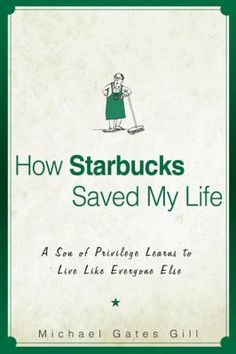 How Starbucks Saved My Life by Michael Gates Gill: A former executive loses his job and develops a brain tumor. He takes a job at Starbucks under a young black manager, whose positive character helps him heal and understand the value of respecting others. This is a moving tale of a privileged person whose life falls apart but who is able to pull himself up again.