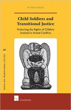 Child Soldiers and Transitional Justice: Protecting the Rights of Children Involved in Armed Conflicts (Bo Viktor Nylund) / KZ6418.3 .N95 2016 / http://catalog.wrlc.org/cgi-bin/Pwebrecon.cgi?BBID=16433327