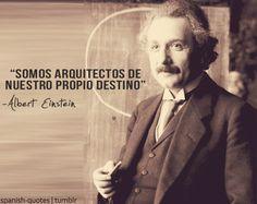 """ We are architects of our own destiny."" frases de albert einstein en español-tumblr_maqjlvizw01r5g3yto1_500.jpg"